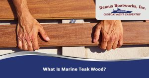 What is Marine Teak Wood Dennis Boatworks Custom Yacht Carpentry
